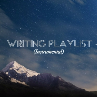 Writing Playlist (Instrumental)