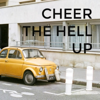 cheer the hell up