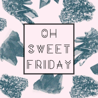 Oh Sweet Friday