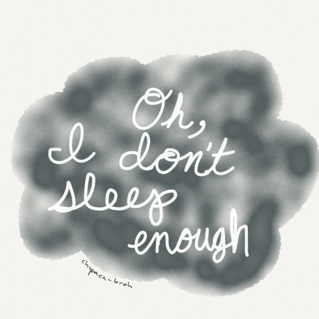 Oh, I Don't Sleep Enough