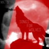 Songs for Wolves Vol. 3