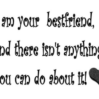 For My Best Friend In the Whole World <3