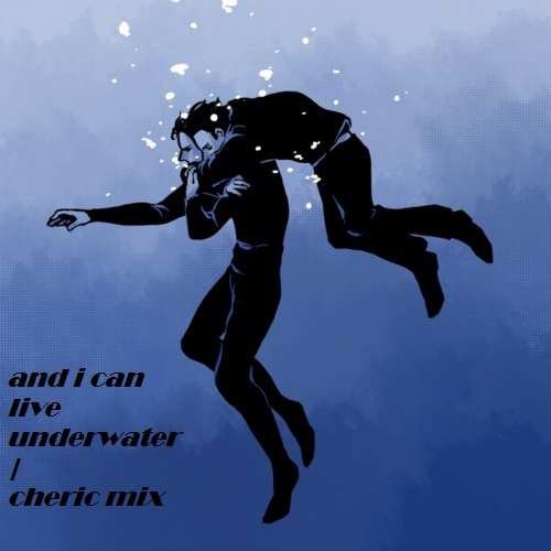 and i can live underwater | cherik mix
