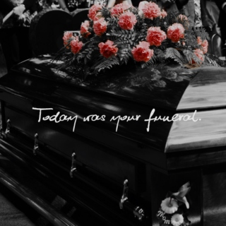 Today was your funeral.