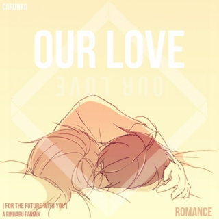 Our Love - ♥rinharu fanmix♥