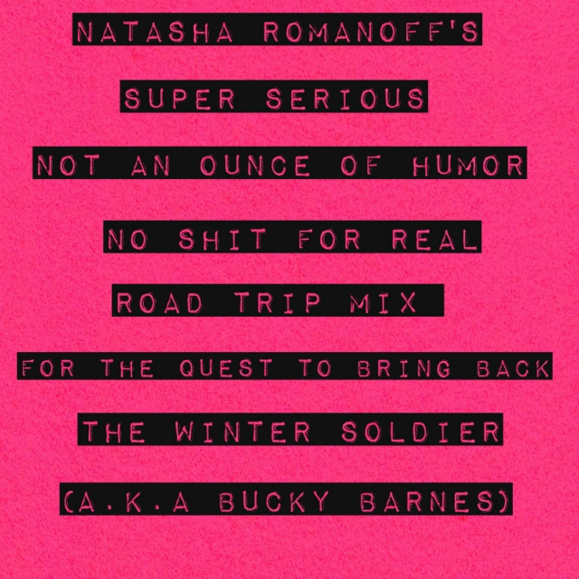 Natasha Romanoff's Super Serious Not An Ounce Of Humor No Shit For Real Road Trip Mix For The Quest To Bring Back The Winter Soldier (A.K.A. Bucky Barnes)
