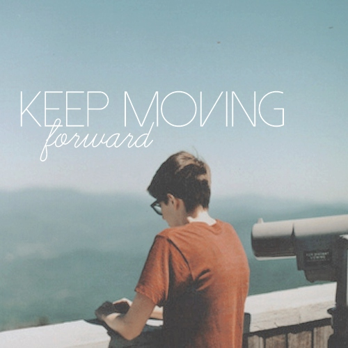 keep moving forward;