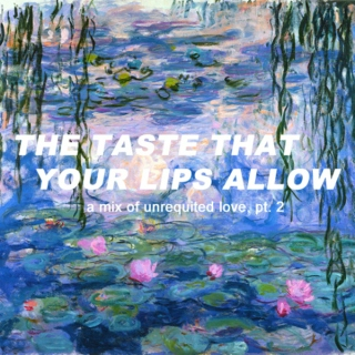 the taste that your lips allow