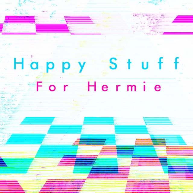happy edm/synthpop stuff for hermie