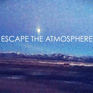 Escape the atmosphere