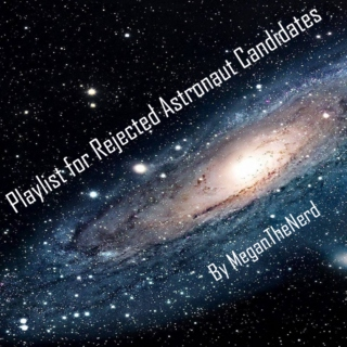 Playlist for Rejected Astronaut Candidates