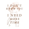 I don't know you, I need more time