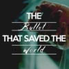 the bullet that saved the world ;;