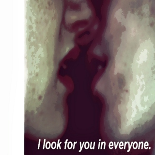 I look for you { in everyone }