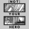 [NOT] YOUR HERO