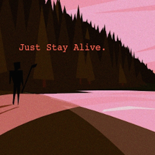 Just Stay Alive.
