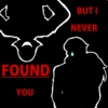 But I Never Found You
