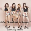 K-Pop Soundtrack to Summer (Girl Group Edition)