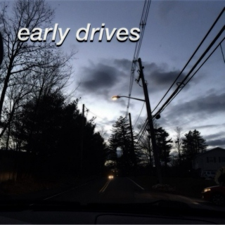early drives