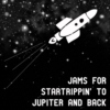 jams for startrippin' to jupiter and back