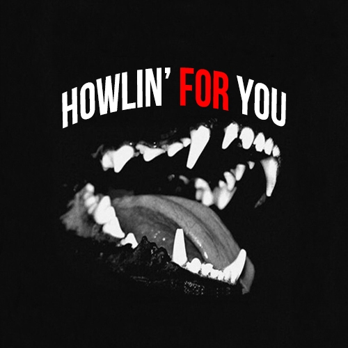 HOWLIN' FOR YOU