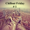 Chillout Friday #1