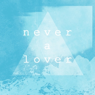 never a lover