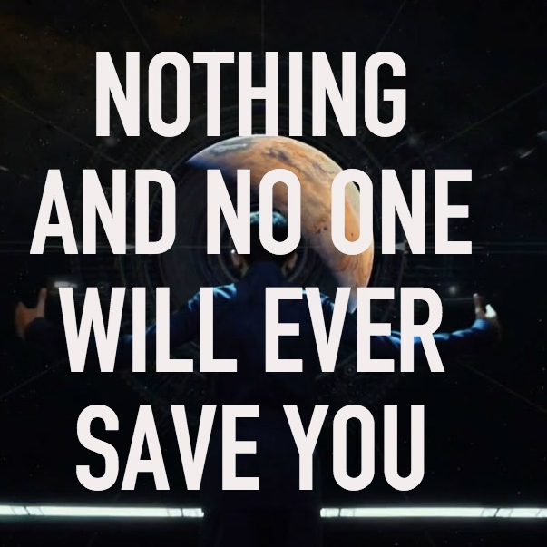 nothing and no one will ever save you