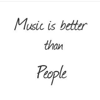 Music is Better Than People...