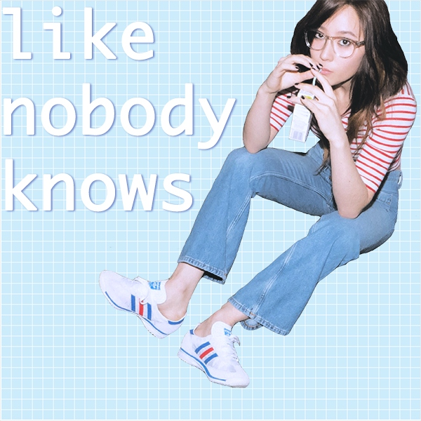 like nobody knows