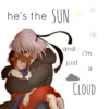 he's the sun and i'm just a cloud