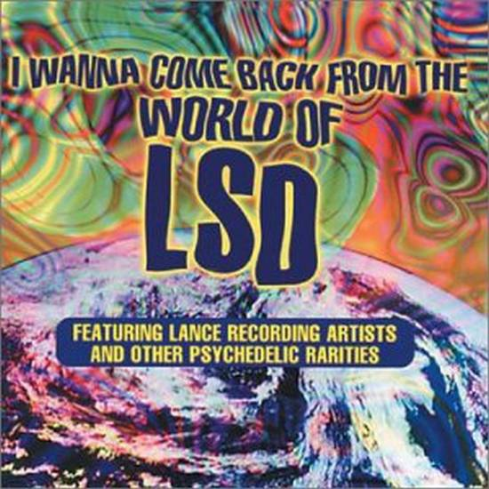 I Wanna Come Back From the World of LSD