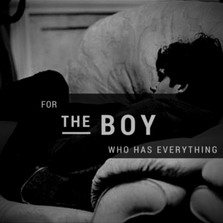 (for the boy who has everything)