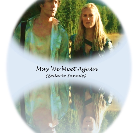 May We Meet Again (Bellarke Fanmix)