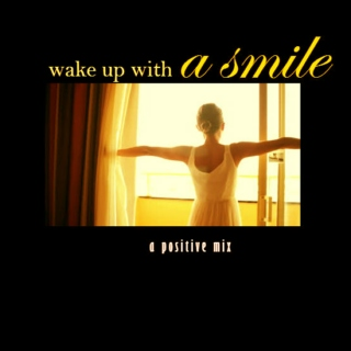 wake up with a smile.
