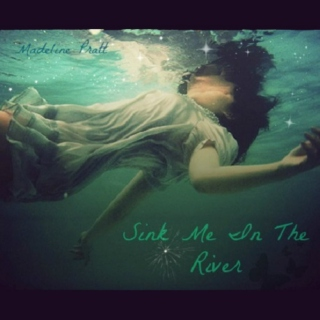 Sink Me In The River