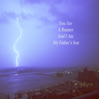 You Are A Runner And I Am My Father's Son