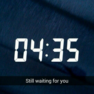 it's 4:35 and i'm still waiting for you