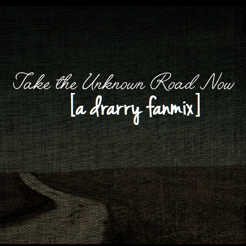 Take The Unknown Road Now.