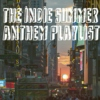 The Indie Summer Anthem Playlist