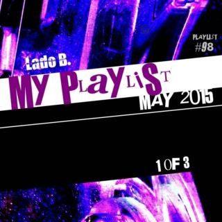 Lado B. Playlist 98 - My Playlist May2015 (1 of 3)