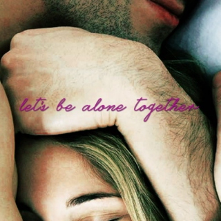 let's be alone {together}.