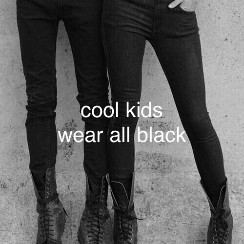 Cool kids wear all black