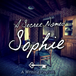 A Secret Named Sophie [Writing Playlist]