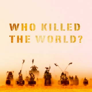 who killed the world?