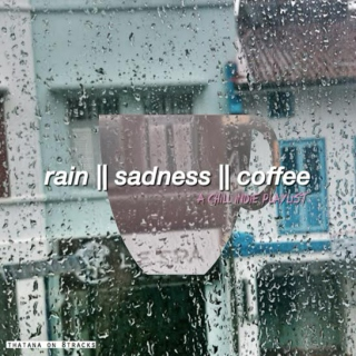 rain & sadness & coffee