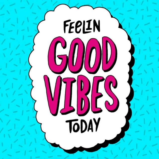 Feelin GOOD VIBES Today