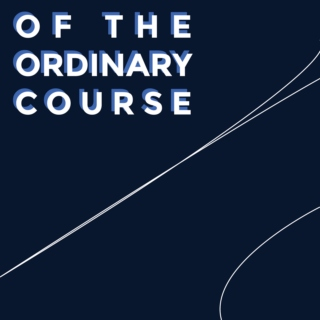 Of the Ordinary Course