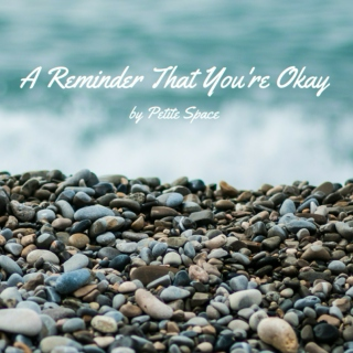 a reminder that you're okay