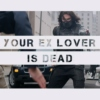 YOUR EX LOVER IS DEAD